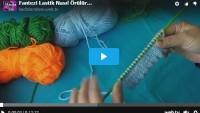 Fantezi Lastik Nasıl Örülür Videolu Anlatım